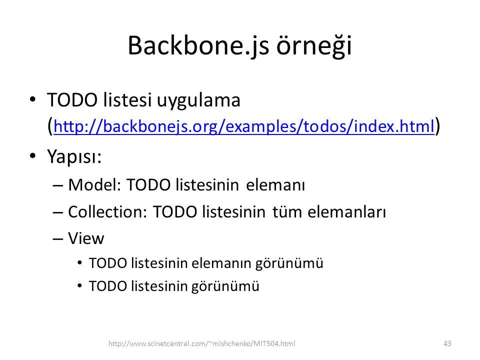 Backbone.js örneği • TODO listesi uygulama ( http://backbonejs.org/examples/todos/index.html ) http://backbonejs.org/examples/todos/index.html • Yapıs