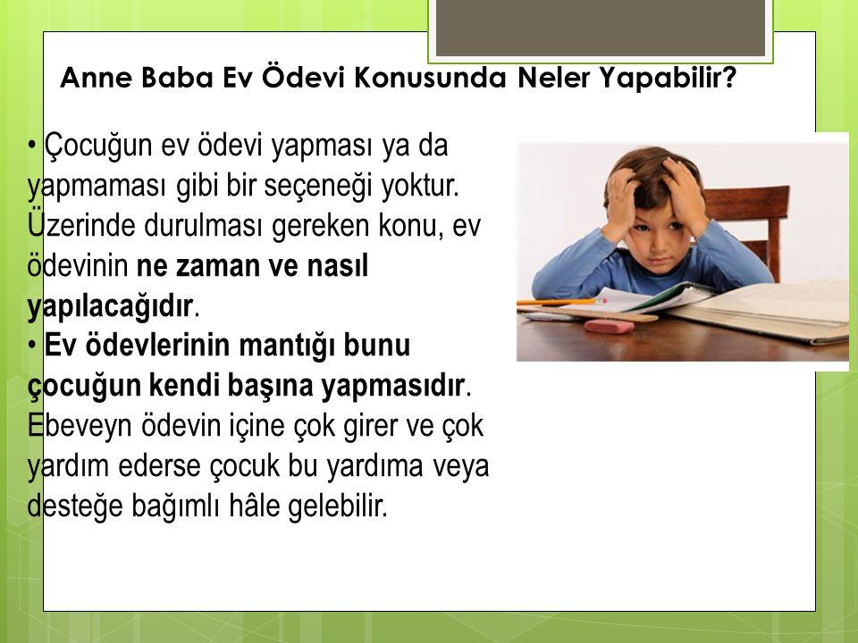 Anne Baba Ev Ödevi Konusunda Neler Yapabilir? • Çocuğun ev ödevi yapması ya da yapmaması gibi bir seçeneği yoktur. Üzerinde durulması gereken konu, ev