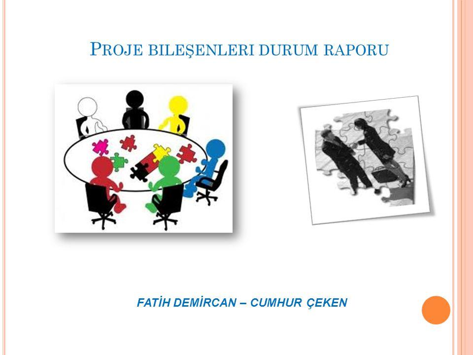 P ROJE BILEŞENLERI DURUM RAPORU Yardım Dökümanlarını 3 formatta tasarlanmıştır.