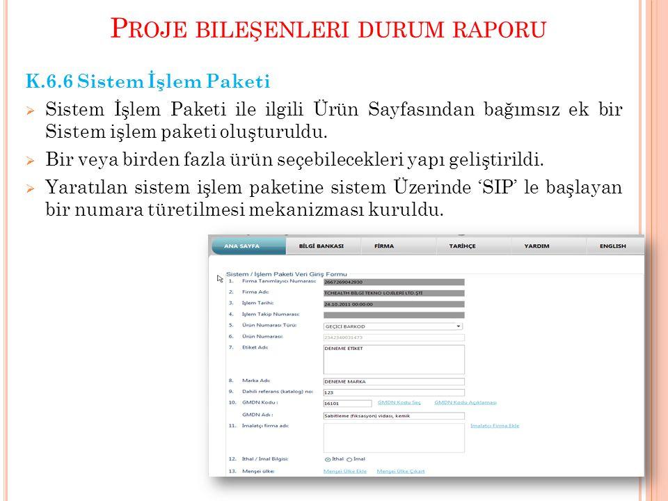 P ROJE BILEŞENLERI DURUM RAPORU K.6.6 Sistem İşlem Paketi  Sistem İşlem Paketi ile ilgili Ürün Sayfasından bağımsız ek bir Sistem işlem paketi oluştu
