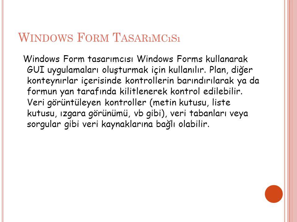 W INDOWS F ORM T ASARıMCıSı Windows Form tasarımcısı Windows Forms kullanarak GUI uygulamaları oluşturmak için kullanılır.