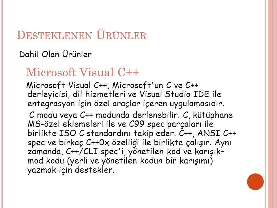 D ESTEKLENEN Ü RÜNLER Dahil Olan Ürünler Microsoft Visual C++ Microsoft Visual C++, Microsoft un C ve C++ derleyicisi, dil hizmetleri ve Visual Studio IDE ile entegrasyon için özel araçlar içeren uygulamasıdır.