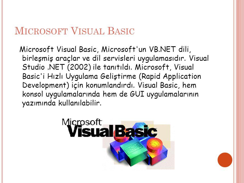 M ICROSOFT V ISUAL B ASIC Microsoft Visual Basic, Microsoft un VB.NET dili, birleşmiş araçlar ve dil servisleri uygulamasıdır.