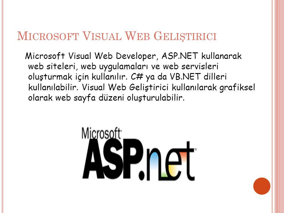 M ICROSOFT V ISUAL W EB G ELIŞTIRICI Microsoft Visual Web Developer, ASP.NET kullanarak web siteleri, web uygulamaları ve web servisleri oluşturmak için kullanılır.