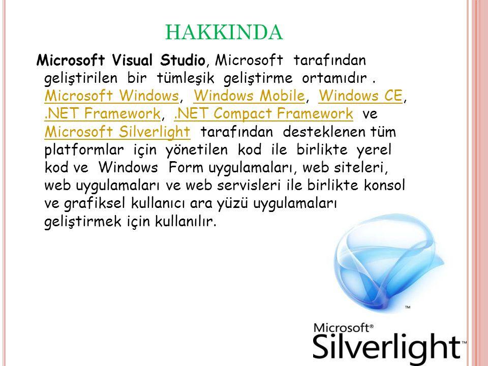 HAKKINDA Microsoft Visual Studio, Microsoft tarafından geliştirilen bir tümleşik geliştirme ortamıdır.