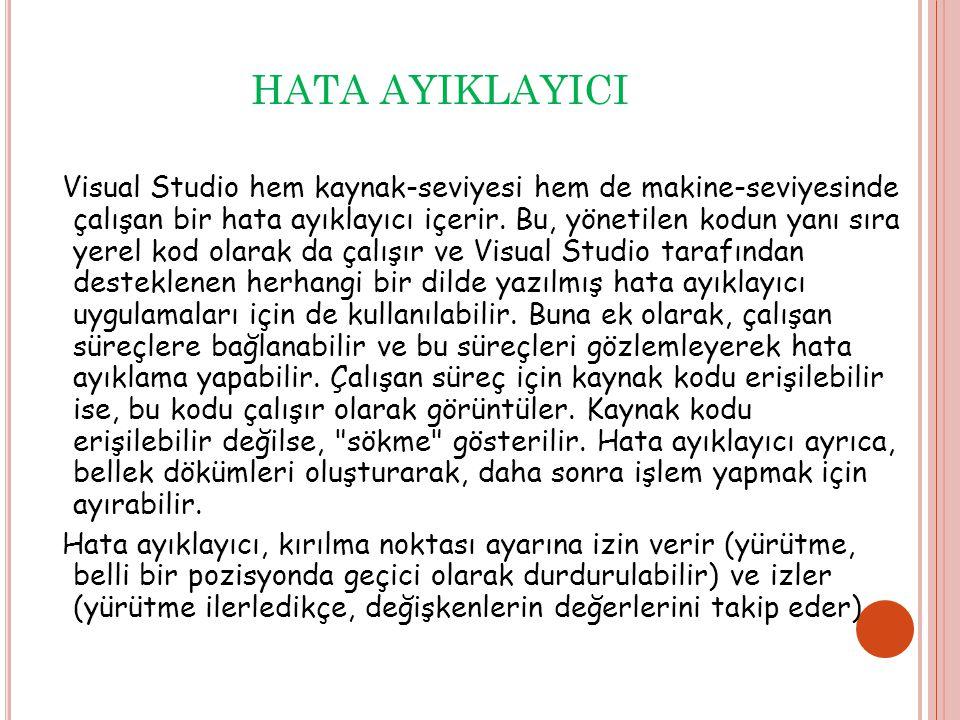 HATA AYIKLAYICI Visual Studio hem kaynak-seviyesi hem de makine-seviyesinde çalışan bir hata ayıklayıcı içerir.