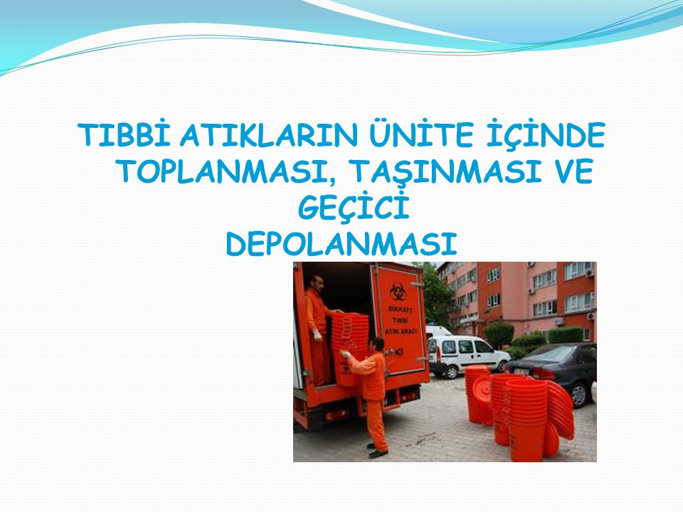 Konteynerlerin Geçici Atık Deposu Olarak Kullanılması 20'den az yatağa sahip üniteler, geçici atık deposu olarak konteyner kullanmak zorundadırlar.