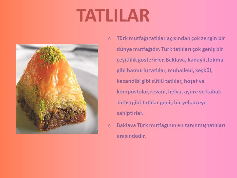 TATLILAR o Türk mutfağı tatlılar açısından çok zengin bir dünya mutfağıdır. Türk tatlıları çok geniş bir çeşitlilik gösterirler. Baklava, kadayıf, lok