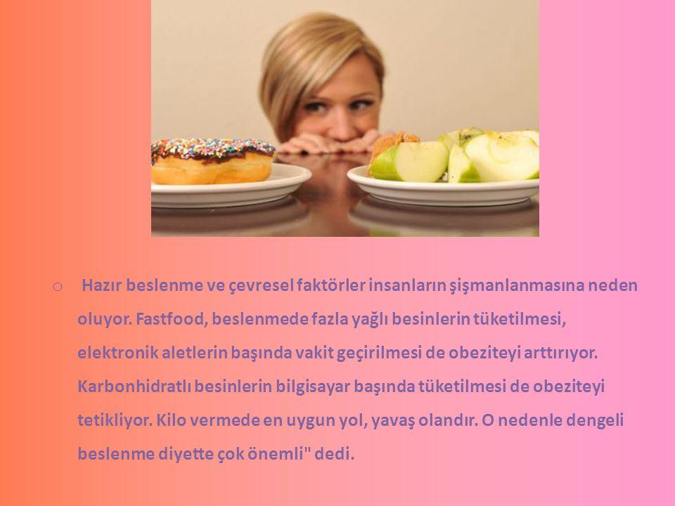 o Hazır beslenme ve çevresel faktörler insanların şişmanlanmasına neden oluyor. Fastfood, beslenmede fazla yağlı besinlerin tüketilmesi, elektronik al