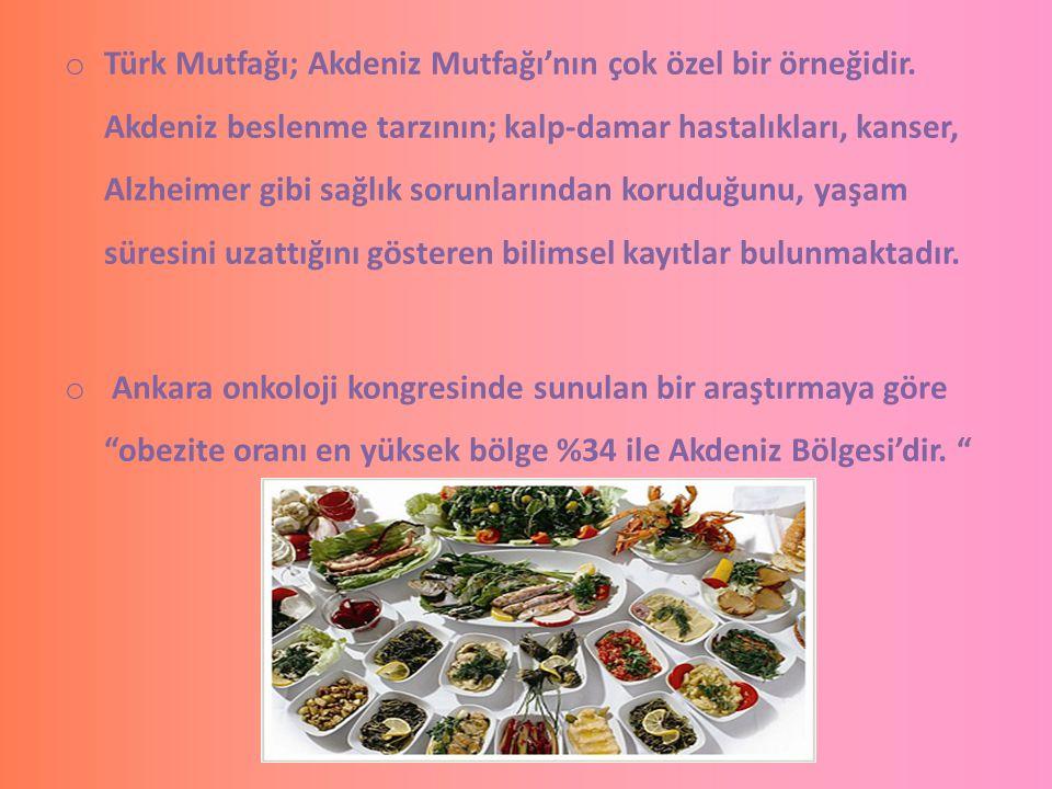 o Türk Mutfağı; Akdeniz Mutfağı'nın çok özel bir örneğidir. Akdeniz beslenme tarzının; kalp-damar hastalıkları, kanser, Alzheimer gibi sağlık sorunlar