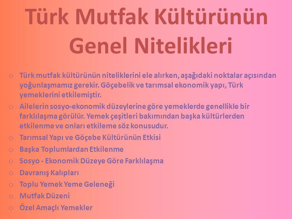 Türk Mutfak Kültürünün Genel Nitelikleri o Türk mutfak kültürünün niteliklerini ele alırken, aşağıdaki noktalar açısından yoğunlaşmamız gerekir. Göçeb