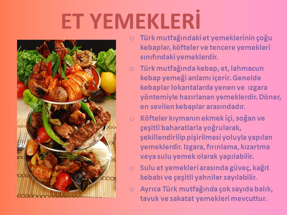 ET YEMEKLERİ o Türk mutfağındaki et yemeklerinin çoğu kebaplar, köfteler ve tencere yemekleri sınıfındaki yemeklerdir. o Türk mutfağında kebap, et, la