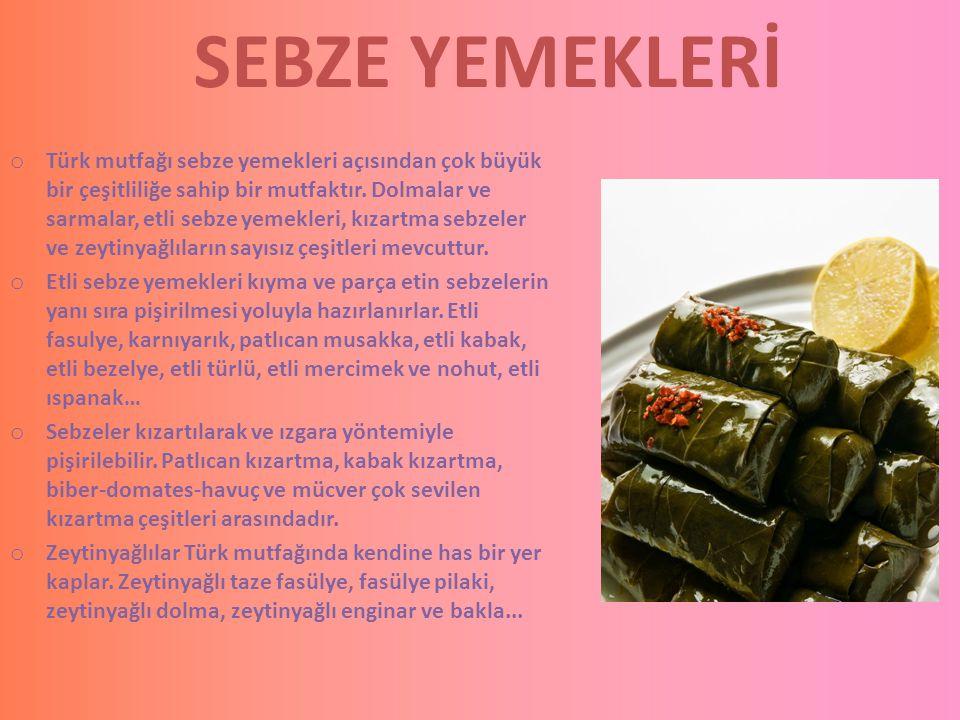 SEBZE YEMEKLERİ o Türk mutfağı sebze yemekleri açısından çok büyük bir çeşitliliğe sahip bir mutfaktır. Dolmalar ve sarmalar, etli sebze yemekleri, kı