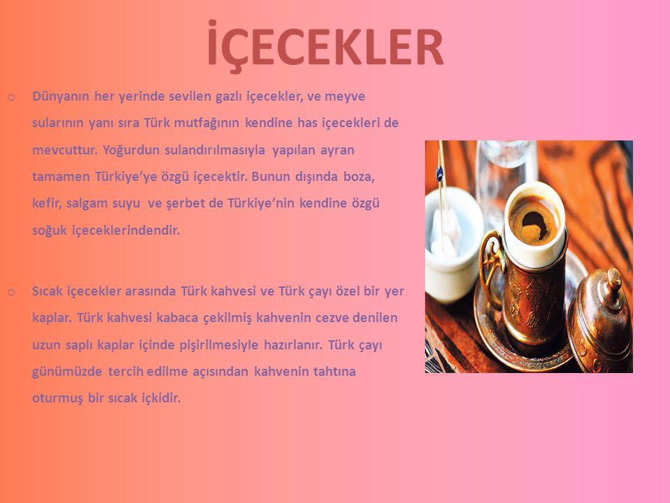 İÇECEKLER o Dünyanın her yerinde sevilen gazlı içecekler, ve meyve sularının yanı sıra Türk mutfağının kendine has içecekleri de mevcuttur. Yoğurdun s