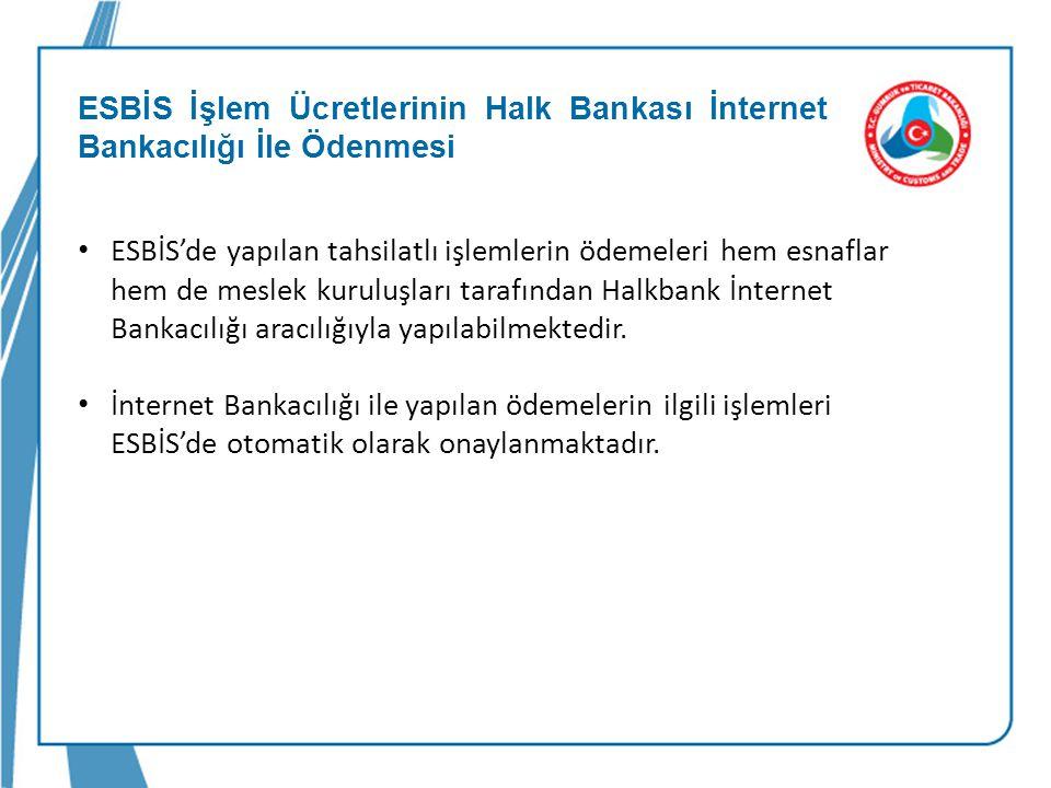 ESBİS İşlem Ücretlerinin Halk Bankası İnternet Bankacılığı İle Ödenmesi • ESBİS'de yapılan tahsilatlı işlemlerin ödemeleri hem esnaflar hem de meslek