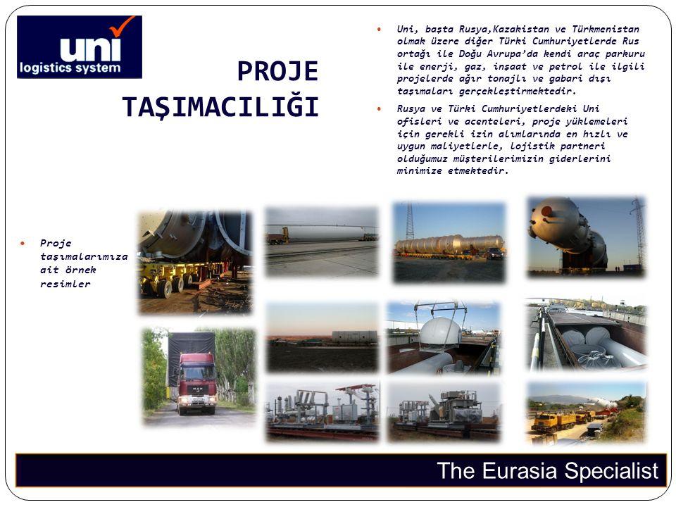 PROJE TAŞIMACILIĞI The Eurasia Specialist  Proje taşımalarımıza ait örnek resimler  Uni, başta Rusya,Kazakistan ve Türkmenistan olmak üzere diğer Tü