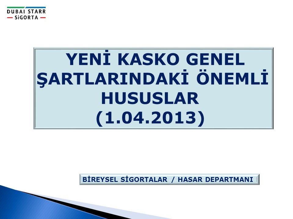 BİREYSEL SİGORTALAR / HASAR DEPARTMANI YENİ KASKO GENEL ŞARTLARINDAKİ ÖNEMLİ HUSUSLAR (1.04.2013)