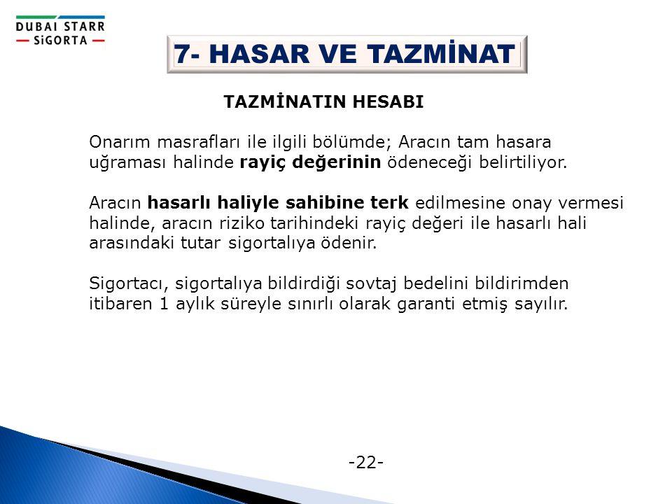-22- 7- HASAR VE TAZMİNAT TAZMİNATIN HESABI Onarım masrafları ile ilgili bölümde; Aracın tam hasara uğraması halinde rayiç değerinin ödeneceği belirti