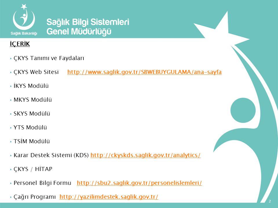 İÇERİK ‣ ÇKYS Tanımı ve Faydaları ‣ ÇKYS Web Sitesi http://www.saglik.gov.tr/SBWEBUYGULAMA/ana-sayfahttp://www.saglik.gov.tr/SBWEBUYGULAMA/ana-sayfa ‣