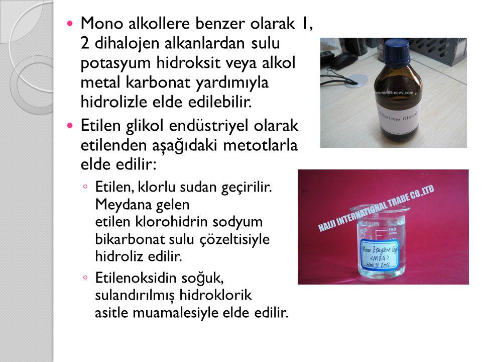  Mono alkollere benzer olarak 1, 2 dihalojen alkanlardan sulu potasyum hidroksit veya alkol metal karbonat yardımıyla hidrolizle elde edilebilir.  E