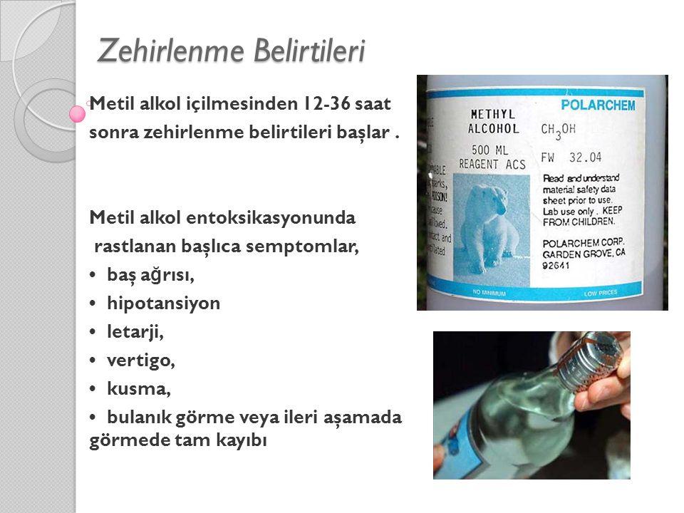 Zehirlenme Belirtileri Metil alkol içilmesinden 12-36 saat sonra zehirlenme belirtileri başlar. Metil alkol entoksikasyonunda rastlanan başlıca sempto
