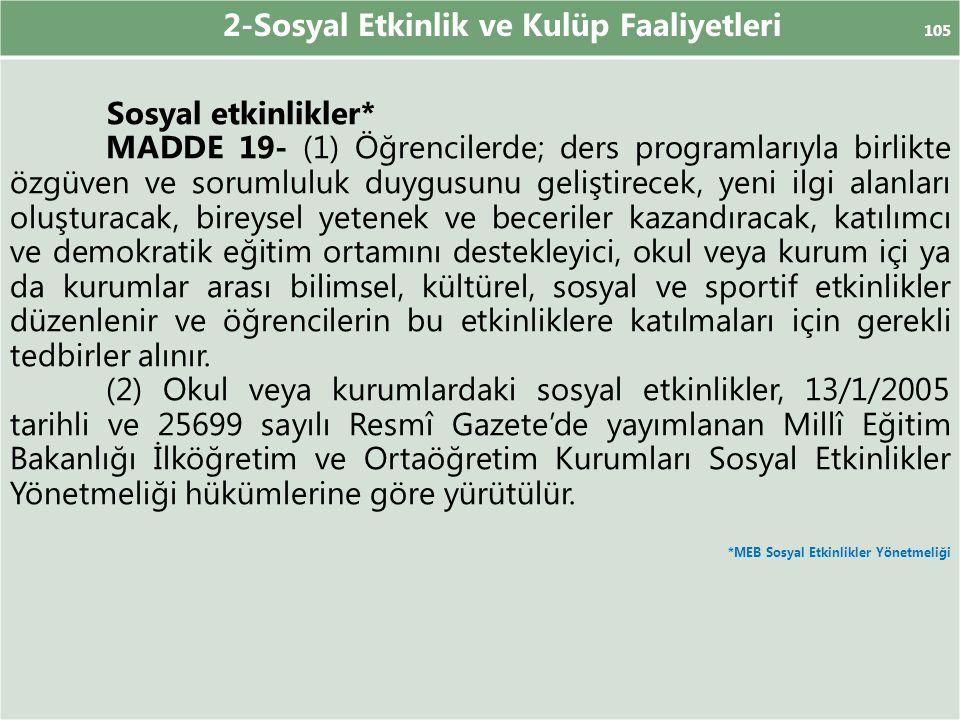 2-Sosyal Etkinlik ve Kulüp Faaliyetleri 105 Sosyal etkinlikler* MADDE 19- (1) Öğrencilerde; ders programlarıyla birlikte özgüven ve sorumluluk duygusu