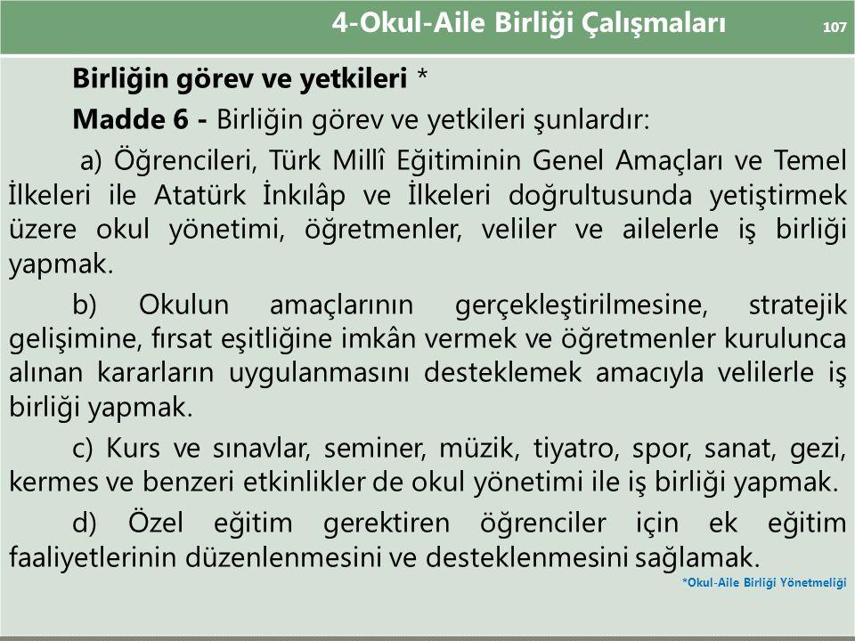 4-Okul-Aile Birliği Çalışmaları 107 Birliğin görev ve yetkileri * Madde 6 - Birliğin görev ve yetkileri şunlardır: a) Öğrencileri, Türk Millî Eğitimin