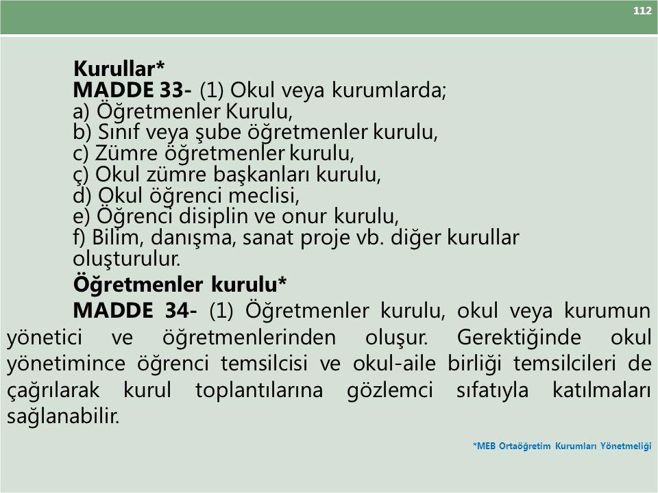 112 Kurullar* MADDE 33- (1) Okul veya kurumlarda; a) Öğretmenler Kurulu, b) Sınıf veya şube öğretmenler kurulu, c) Zümre öğretmenler kurulu, ç) Okul z