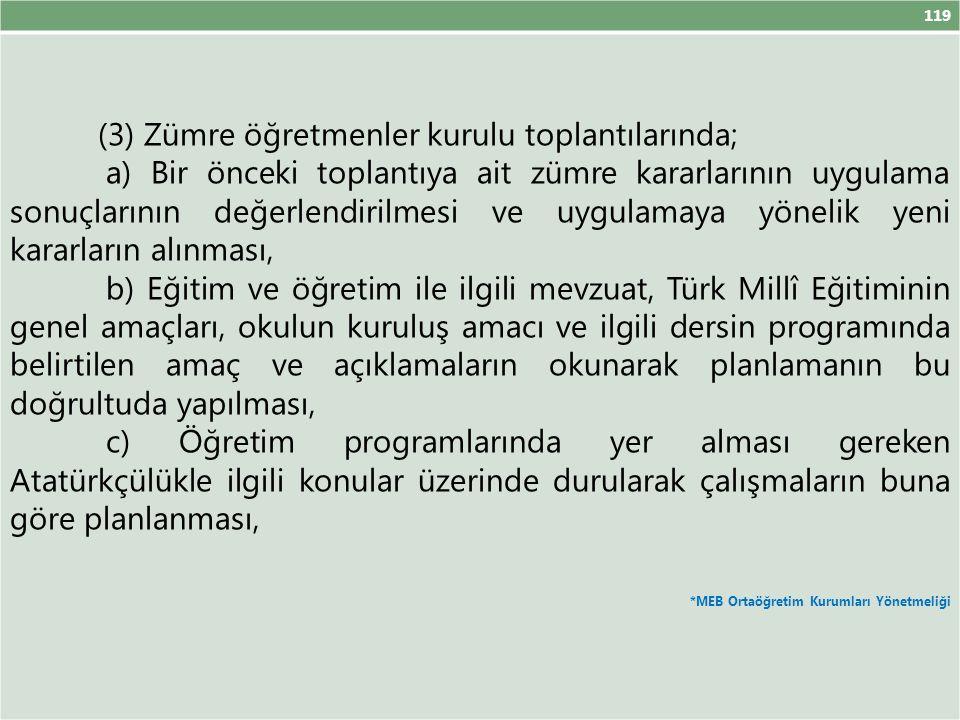 119 (3) Zümre öğretmenler kurulu toplantılarında; a) Bir önceki toplantıya ait zümre kararlarının uygulama sonuçlarının değerlendirilmesi ve uygulamay