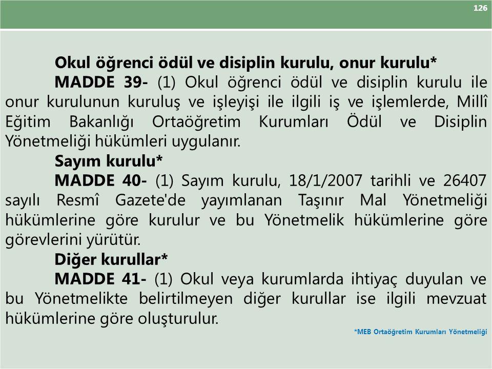 126 Okul öğrenci ödül ve disiplin kurulu, onur kurulu* MADDE 39- (1) Okul öğrenci ödül ve disiplin kurulu ile onur kurulunun kuruluş ve işleyişi ile i
