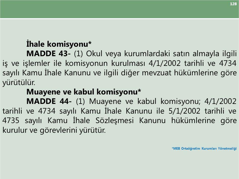 128 İhale komisyonu* MADDE 43- (1) Okul veya kurumlardaki satın almayla ilgili iş ve işlemler ile komisyonun kurulması 4/1/2002 tarihli ve 4734 sayılı