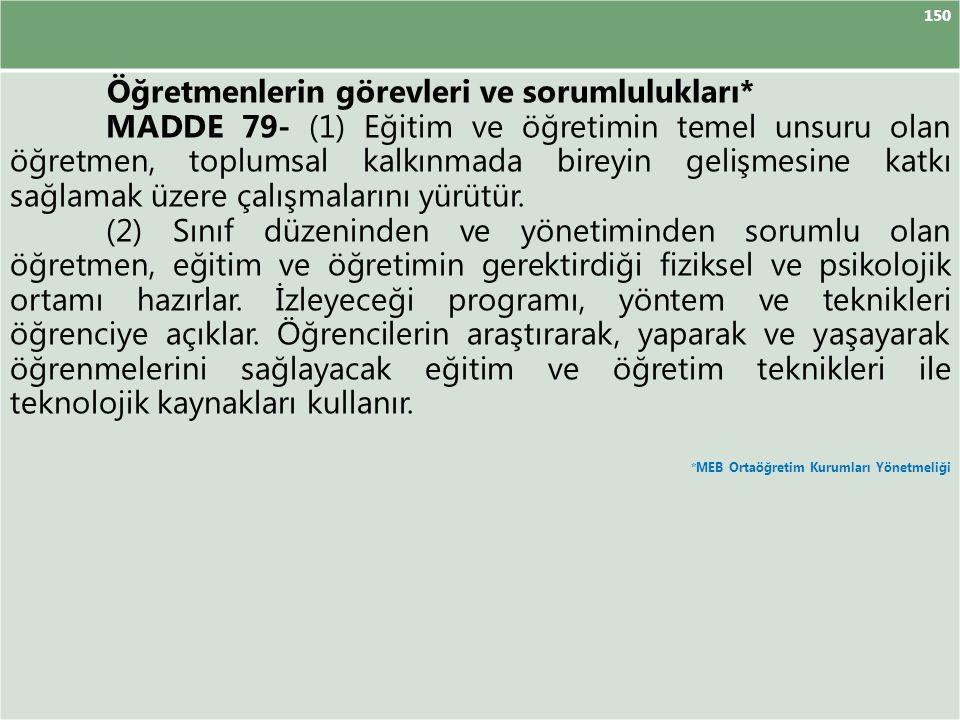 150 Öğretmenlerin görevleri ve sorumlulukları* MADDE 79- (1) Eğitim ve öğretimin temel unsuru olan öğretmen, toplumsal kalkınmada bireyin gelişmesine