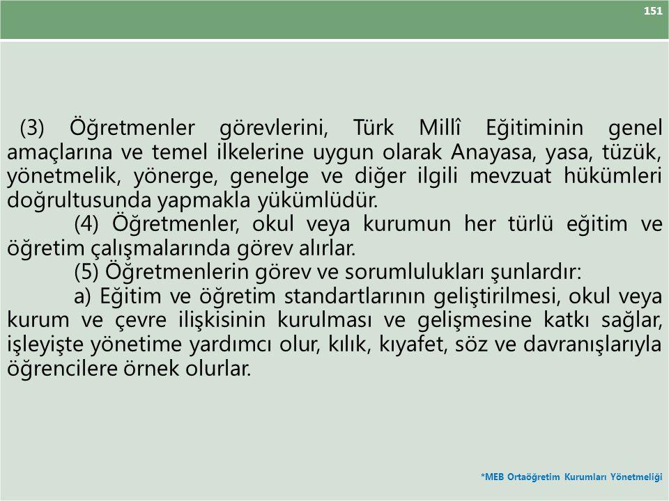 151 (3) Öğretmenler görevlerini, Türk Millî Eğitiminin genel amaçlarına ve temel ilkelerine uygun olarak Anayasa, yasa, tüzük, yönetmelik, yönerge, ge