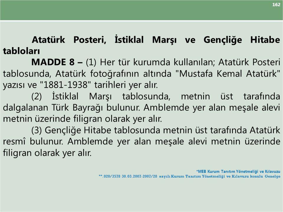 162 Atatürk Posteri, İstiklal Marşı ve Gençliğe Hitabe tabloları MADDE 8 – (1) Her tür kurumda kullanılan; Atatürk Posteri tablosunda, Atatürk fotoğra