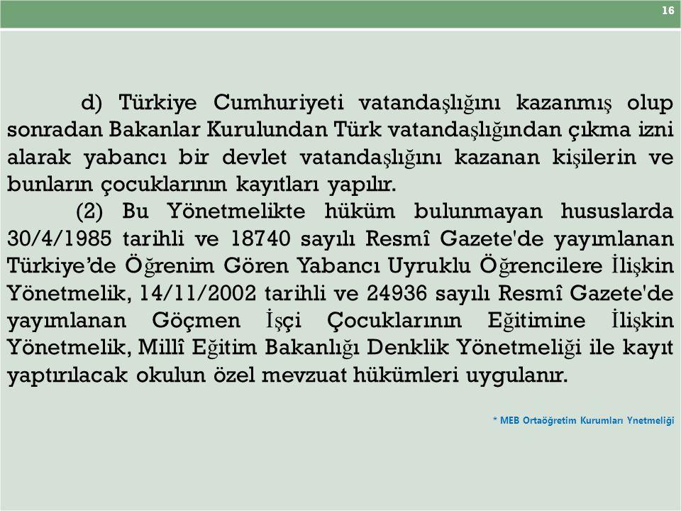 16 d) Türkiye Cumhuriyeti vatanda ş lı ğ ını kazanmı ş olup sonradan Bakanlar Kurulundan Türk vatanda ş lı ğ ından çıkma izni alarak yabancı bir devle