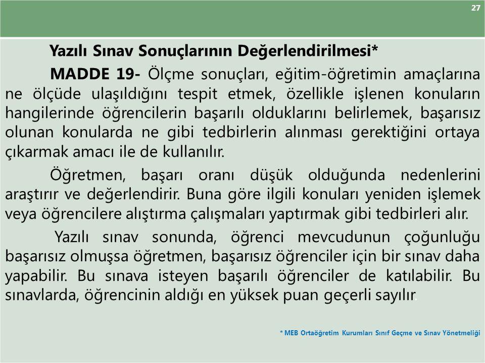 27 Yazılı Sınav Sonuçlarının Değerlendirilmesi* MADDE 19- Ölçme sonuçları, eğitim-öğretimin amaçlarına ne ölçüde ulaşıldığını tespit etmek, özellikle
