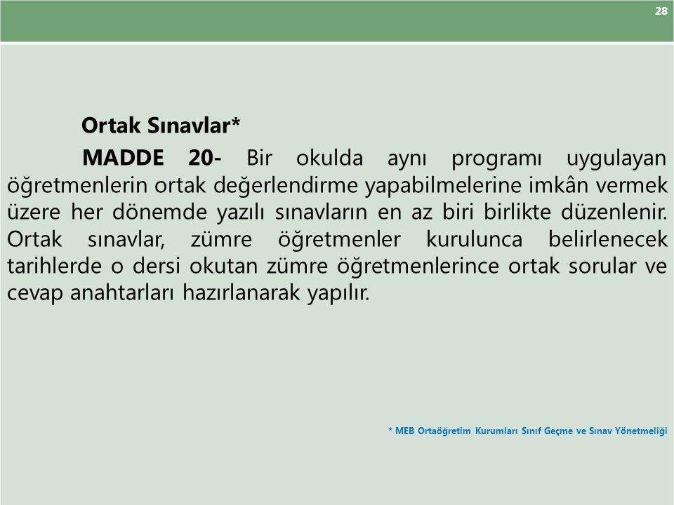 28 Ortak Sınavlar* MADDE 20- Bir okulda aynı programı uygulayan öğretmenlerin ortak değerlendirme yapabilmelerine imkân vermek üzere her dönemde yazıl