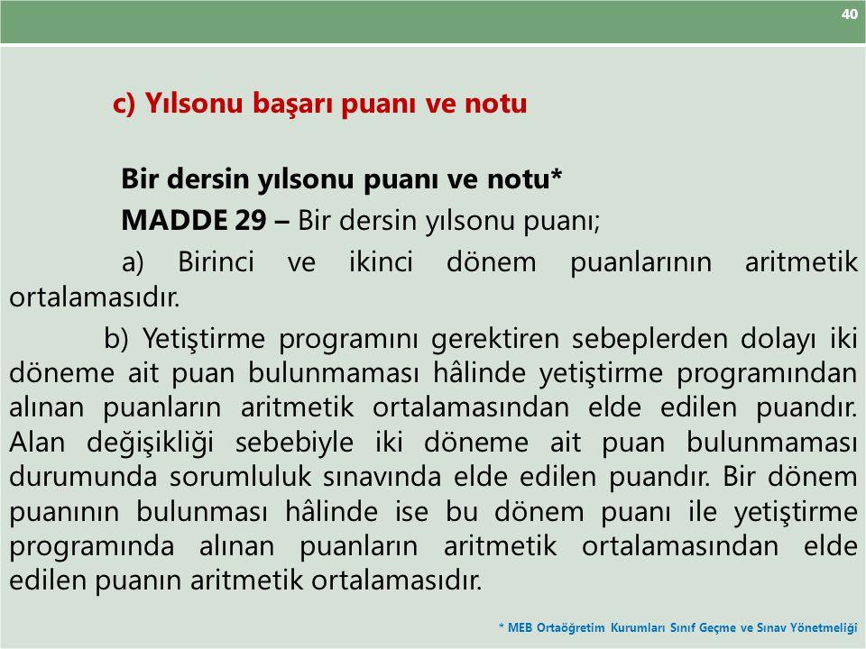 40 c) Yılsonu başarı puanı ve notu Bir dersin yılsonu puanı ve notu* MADDE 29 – Bir dersin yılsonu puanı; a) Birinci ve ikinci dönem puanlarının aritm