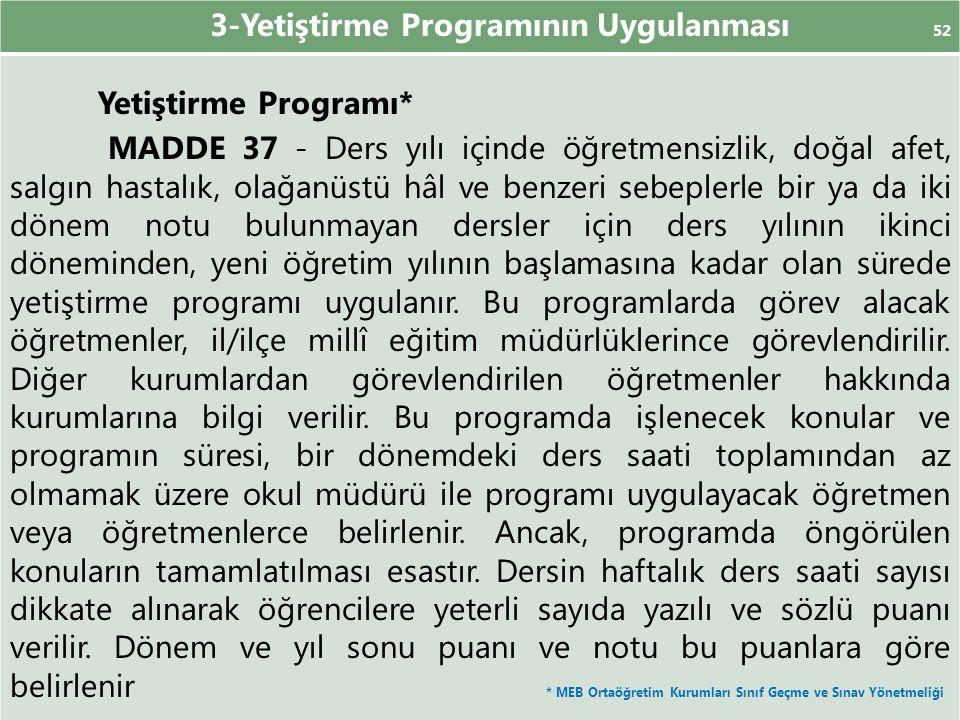 3-Yetiştirme Programının Uygulanması 52 Yetiştirme Programı* MADDE 37 - Ders yılı içinde öğretmensizlik, doğal afet, salgın hastalık, olağanüstü hâl v