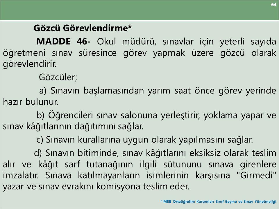64 Gözcü Görevlendirme* MADDE 46- Okul müdürü, sınavlar için yeterli sayıda öğretmeni sınav süresince görev yapmak üzere gözcü olarak görevlendirir. G