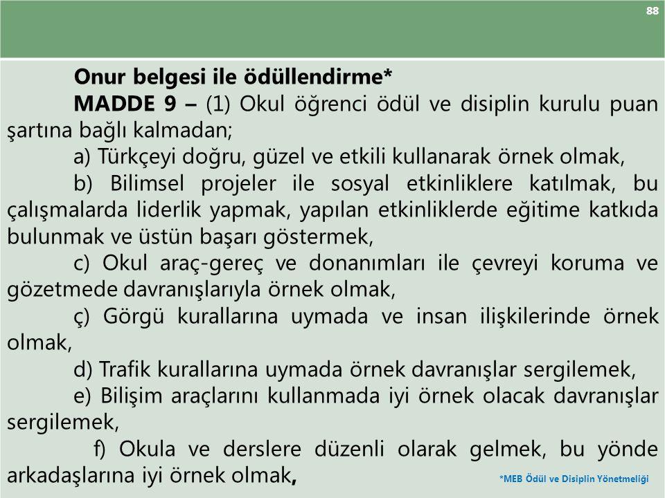88 Onur belgesi ile ödüllendirme* MADDE 9 – (1) Okul öğrenci ödül ve disiplin kurulu puan şartına bağlı kalmadan; a) Türkçeyi doğru, güzel ve etkili k