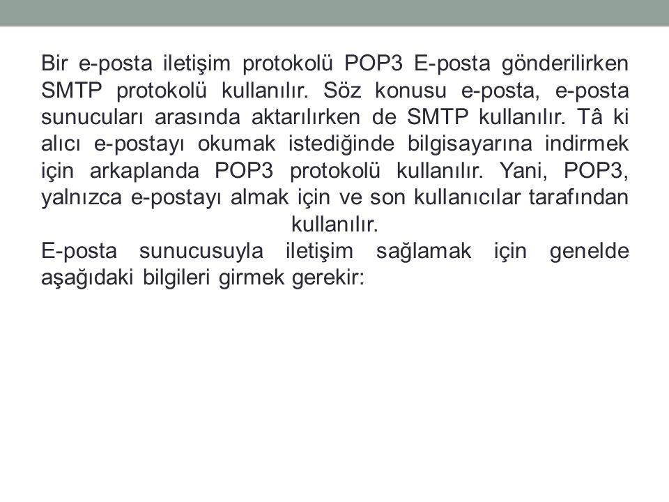 Bir e-posta iletişim protokolü POP3 E-posta gönderilirken SMTP protokolü kullanılır.