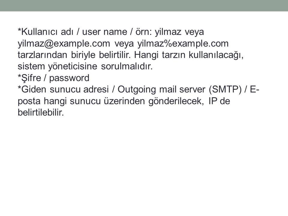 *Kullanıcı adı / user name / örn: yilmaz veya yilmaz@example.com veya yilmaz%example.com tarzlarından biriyle belirtilir.