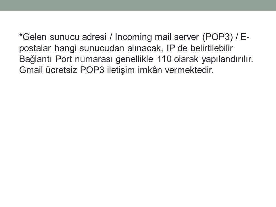 *Gelen sunucu adresi / Incoming mail server (POP3) / E- postalar hangi sunucudan alınacak, IP de belirtilebilir Bağlantı Port numarası genellikle 110 olarak yapılandırılır.