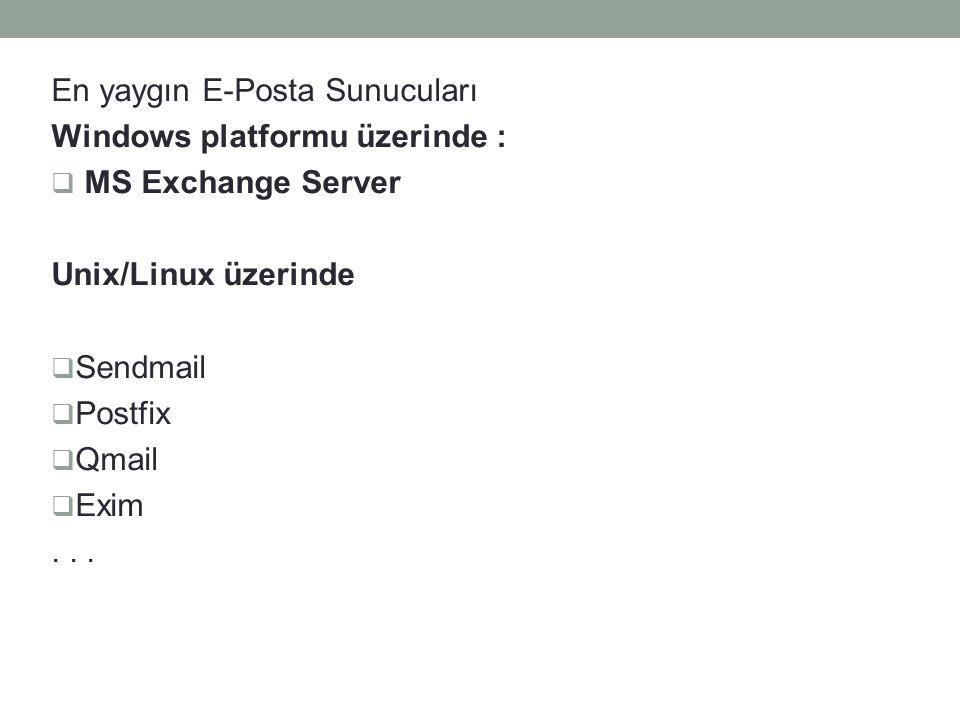 En yaygın E-Posta Sunucuları Windows platformu üzerinde :  MS Exchange Server Unix/Linux üzerinde  Sendmail  Postfix  Qmail  Exim...