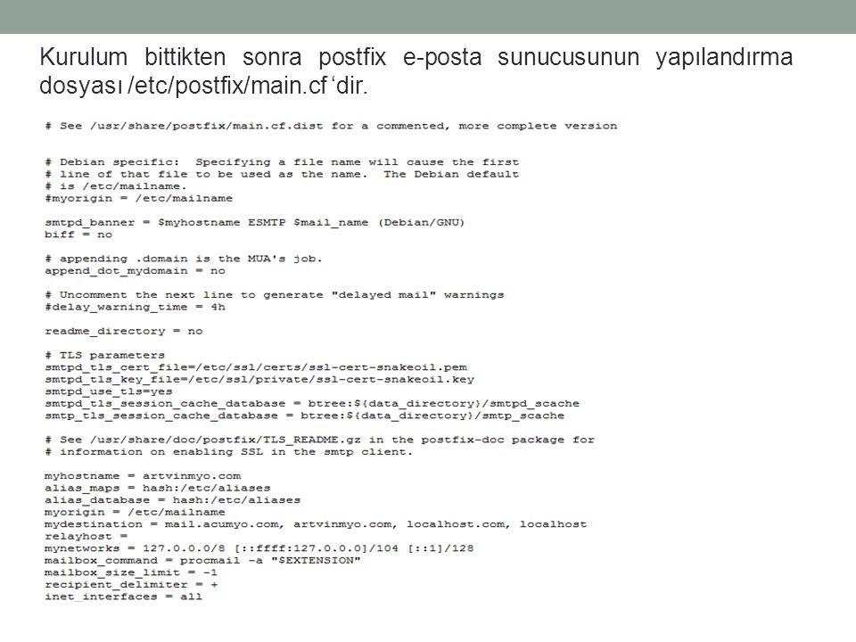 Kurulum bittikten sonra postfix e-posta sunucusunun yapılandırma dosyası /etc/postfix/main.cf 'dir.