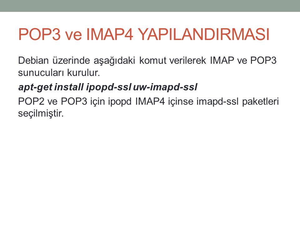 POP3 ve IMAP4 YAPILANDIRMASI Debian üzerinde aşağıdaki komut verilerek IMAP ve POP3 sunucuları kurulur.