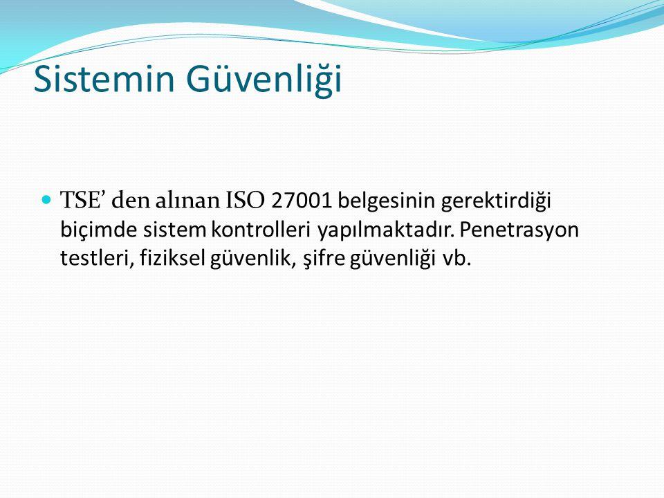 Sistemin Güvenliği  TSE' den alınan ISO 27001 belgesinin gerektirdiği biçimde sistem kontrolleri yapılmaktadır.
