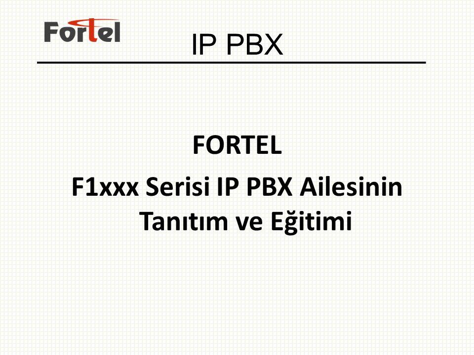 IP PBX FORTEL F1xxx Serisi IP PBX Ailesinin Tanıtım ve Eğitimi