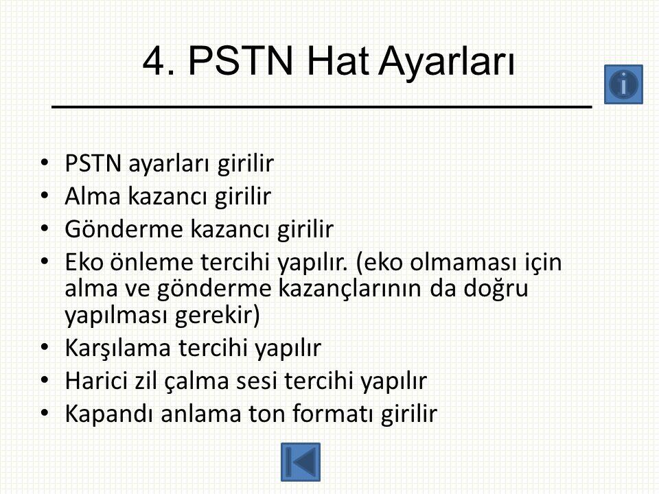 4. PSTN Hat Ayarları • PSTN ayarları girilir • Alma kazancı girilir • Gönderme kazancı girilir • Eko önleme tercihi yapılır. (eko olmaması için alma v